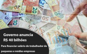 Governo Anuncia R$ 40 Bi Para Financiar Salário Do Trabalhador De Pequenas E Médias Empresas Contabilidade - Escritório de Advocacia em Várzea Paulista - SP | Dra Elaine Fernandes