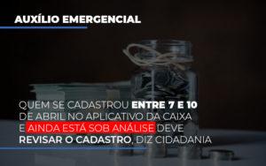 Auxilio Emergencial Quem Se Cadastrou Entre 7 E 10 De Abril No Aplicativo Da Caixa E Ainda Esta Sobre Analise - Escritório de Advocacia em Várzea Paulista - SP | Dra Elaine Fernandes