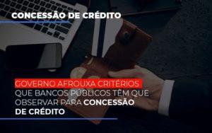 Governo Afrouxa Criterios Que Bancos Tem Que Observar Para Concessao De Credito - Escritório de Advocacia em Várzea Paulista - SP | Dra Elaine Fernandes