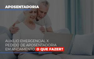 Auxilio Emergencial Pedido De Aposentadoria Em Andamento O Que Fazer Contabilidade - Escritório de Advocacia em Várzea Paulista - SP | Dra Elaine Fernandes