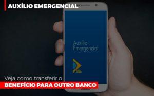 Auxilio Emergencial Veja Como Transferir O Beneficio Para Outro Banco Abrir Empresa Simples Contabilidade - Escritório de Advocacia em Várzea Paulista - SP | Dra Elaine Fernandes
