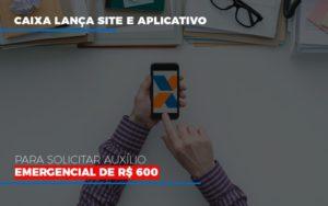 Caixa Lanca Site E Aplicativo Para Solicitar Auxilio Emergencial De Rs 600 Contabilidade - Escritório de Advocacia em Várzea Paulista - SP | Dra Elaine Fernandes
