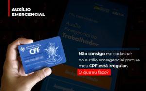 Nao Consigo Me Cadastrar No Auxilio Emergencial Por Que Meu Cpf Esta Irregular - Escritório de Advocacia em Várzea Paulista - SP | Dra Elaine Fernandes