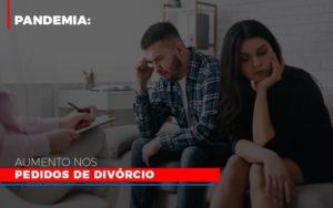 Pandemia Aumento Nos Pedidos De Divorcio Abrir Empresa Simples - Escritório de Advocacia em Várzea Paulista - SP | Dra Elaine Fernandes