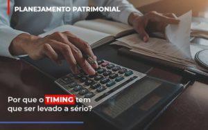 Planejamento Patrimonial Por Que O Timing Deve Ser Levado A Serio Contabilidade - Escritório de Advocacia em Várzea Paulista - SP | Dra Elaine Fernandes