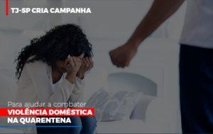 Tj Sp Cria Campanha Para Ajudar A Combater Violencia Domestica Na Quarentena Contabilidade - Escritório de Advocacia em Várzea Paulista - SP | Dra Elaine Fernandes