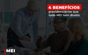 4 Beneficios Previdenciarios Que Todo Mei Tem Direito - Escritório de Advocacia em Várzea Paulista - SP | Dra Elaine Fernandes