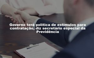 Governo Terá Política De Estímulos Para Contratação Post Dra. Elaine Fernandes Blog - Escritório de Advocacia em Várzea Paulista - SP | Dra Elaine Fernandes