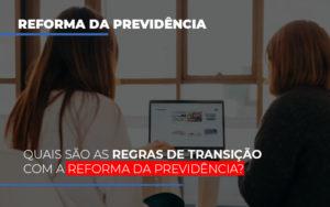 Quais Sao As Regras De Transicao Com A Reforma Da Previdencia - Escritório de Advocacia em Várzea Paulista - SP | Dra Elaine Fernandes