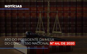 Ato Do Presidente Da Mesa Do Congresso Nacional N 44 De 2020 Abrir Empresa Simples - Escritório de Advocacia em Várzea Paulista - SP | Dra Elaine Fernandes