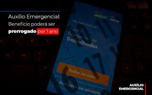 Auxilio Emergencial Beneficio Podera Ser Prorrogado Por 1 Ano - Escritório de Advocacia em Várzea Paulista - SP | Dra Elaine Fernandes