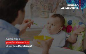 Como Fica A Pensao Alimenticia Durante A Pandemia - Escritório de Advocacia em Várzea Paulista - SP | Dra Elaine Fernandes