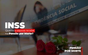 Inss Quanto A Esposa Recebe Na Pensao Por Morte - Escritório de Advocacia em Várzea Paulista - SP | Dra Elaine Fernandes