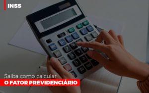 Inss Saiba Como Calcular O Fator Previdenciario - Escritório de Advocacia em Várzea Paulista - SP | Dra Elaine Fernandes