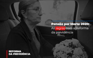 Pensao Por Morte 2020 As Regras Com A Reforma Da Previdencia Abrir Empresa Simples - Escritório de Advocacia em Várzea Paulista - SP | Dra Elaine Fernandes
