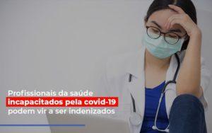 Profissionais Da Saude Incapacitados Pela Covid 19 Podem Vir A Ser Indenizados - Escritório de Advocacia em Várzea Paulista - SP | Dra Elaine Fernandes