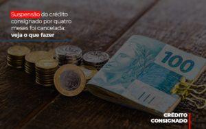 Suspensao Do Credito Consignado Por Quatro Meses Foi Cancelada Veja O Que Fazer - Escritório de Advocacia em Várzea Paulista - SP | Dra Elaine Fernandes