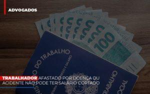 Trabalhador Afastado Por Doenca Ou Acidente Nao Pode Ter Salario Cortado - Escritório de Advocacia em Várzea Paulista - SP | Dra Elaine Fernandes
