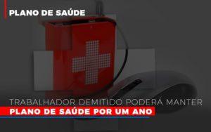 Trabalhador Demitido Podera Manter Plano De Saude Por Um Ano Dra. Elaine Fernandes Blog - Escritório de Advocacia em Várzea Paulista - SP | Dra Elaine Fernandes