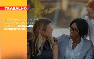 Descubra Tudo O Que Voce Precisa Saber Sobre O Trabalho Intermitente - Escritório de Advocacia em Várzea Paulista - SP | Dra Elaine Fernandes