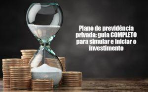 Plano De Previdencia Privada Guia Completo Para Simular E Iniciar O Investimento - Escritório de Advocacia em Várzea Paulista - SP | Dra Elaine Fernandes
