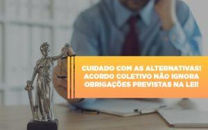 Acordo Trabalhista Coletivo Nao Pode Ignorar Obrigacoes Previstas Em Lei Dra. Elaine Fernandes Blog - Escritório de Advocacia em Várzea Paulista - SP | Dra Elaine Fernandes
