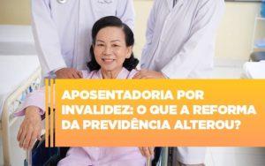 Aposentadoria Por Invalidez O Que A Reforma Da Previdencia Alterou - Escritório de Advocacia em Várzea Paulista - SP | Dra Elaine Fernandes