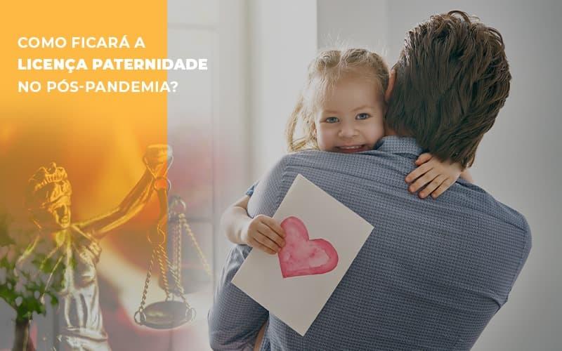 Como Ficara A Licenca Paternidade No Pos Pandemia - Escritório de Advocacia em Várzea Paulista - SP | Dra Elaine Fernandes