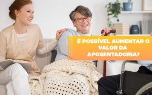 E Possivel Aumentar O Valor Da Aposentadoria Dra. Elaine Fernandes Blog - Escritório de Advocacia em Várzea Paulista - SP | Dra Elaine Fernandes
