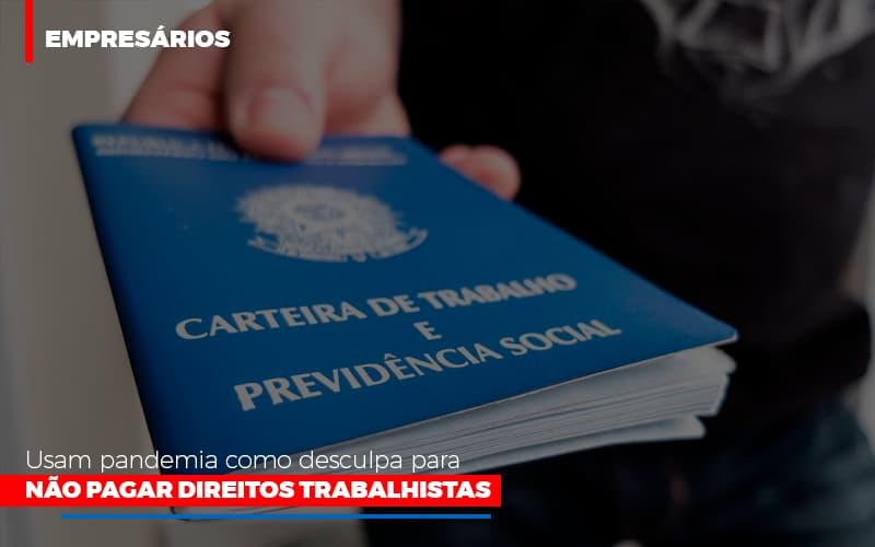 Empresarios Usam Pandemia Como Desculpa Para Nao Pagar Direitos Trabalhistas Dra. Elaine Fernandes Blog - Escritório de Advocacia em Várzea Paulista - SP | Dra Elaine Fernandes
