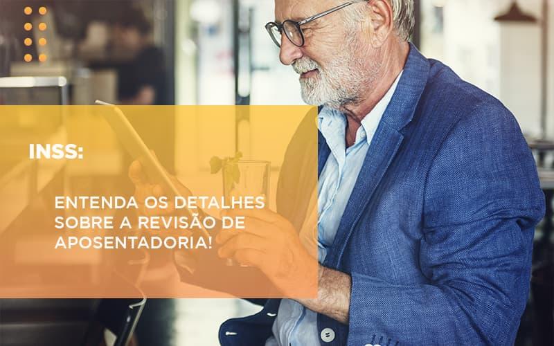 Inss Entenda Os Detalhes Sobre A Revisao De Aposentadoria - Escritório de Advocacia em Várzea Paulista - SP | Dra Elaine Fernandes
