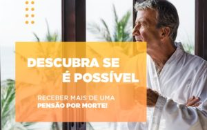 Pensao Por Morte E Possivel Receber Mais De Uma Abrir Empresa Simples - Escritório de Advocacia em Várzea Paulista - SP | Dra Elaine Fernandes