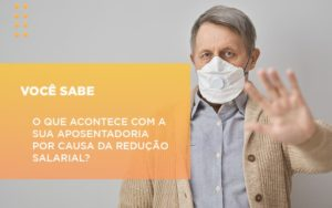 Reducao Salarial E Suspensao De Contratos Podera Impactar Nas Proximas Aposentadorias - Escritório de Advocacia em Várzea Paulista - SP | Dra Elaine Fernandes