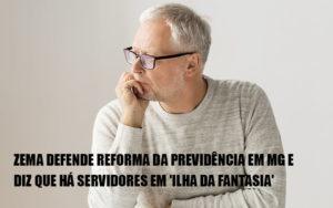 Zema Defende Reforma Da Previdencia Em Mg E Diz Que Ha Servidores Em Ilha Da Fantasia - Escritório de Advocacia em Várzea Paulista - SP | Dra Elaine Fernandes