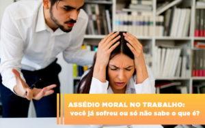 Assedio Moral No Trabalho Voce Ja Sofreu Ou So Nao Sabe O Que E - Escritório de Advocacia em Várzea Paulista - SP | Dra Elaine Fernandes