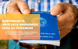 Contribuinte Voce Esta Preparado Para As Mudancas Que Viera Com As Novas Regras Da Reforma Da Previdencia - Escritório de Advocacia em Várzea Paulista - SP | Dra Elaine Fernandes