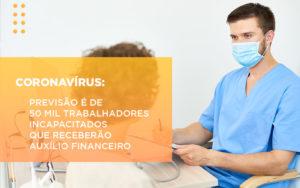 Coronavirus Previsao E De 50 Mil Trabalhadores Incapacitados Que Receberao Auxilio Financeiro - Escritório de Advocacia em Várzea Paulista - SP | Dra Elaine Fernandes