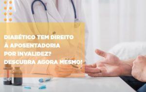 Diabeticos Tem Direito A Aposentadoria Por Invalidez Descubra Agora Mesmo Abrir Empresa Simples - Escritório de Advocacia em Várzea Paulista - SP | Dra Elaine Fernandes