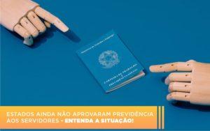 Estados Ainda Nao Aprovaram Pervidencia Aos Servidores Entenda A Situacao - Escritório de Advocacia em Várzea Paulista - SP | Dra Elaine Fernandes