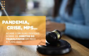 Pandemia Crise Mps Acabe Com Suas Duvidas Sobre Os Direitos Do Trabalhador Em Meio Tudo Isso - Escritório de Advocacia em Várzea Paulista - SP | Dra Elaine Fernandes