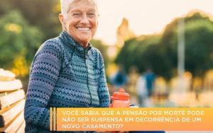 Voce Sabia Que A Pensao Por Morte Pode Nao Ser Suspensa Em Decorrencia De Um Novo Casamento - Escritório de Advocacia em Várzea Paulista - SP | Dra Elaine Fernandes