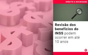 Revisao Dos Beneficios Do Inss Podem Ocorrer Em Ate 10 Anos - Escritório de Advocacia em Várzea Paulista - SP | Dra Elaine Fernandes