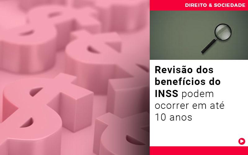 Revisao Dos Beneficios Do Inss Podem Ocorrer Em Ate 10 Anos - Escritório de Advocacia em Várzea Paulista - SP   Dra Elaine Fernandes