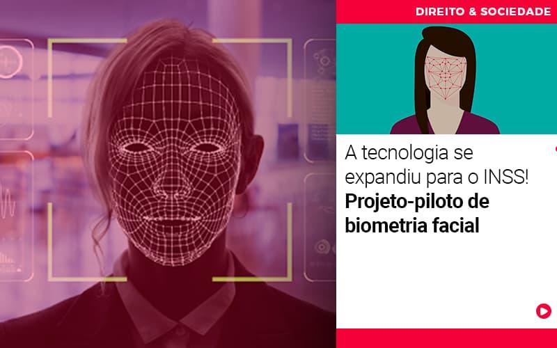A Tecnologia Se Expandiu Para O Inss Projeto Piloto De Biometria Facial - Escritório de Advocacia em Várzea Paulista - SP | Dra Elaine Fernandes