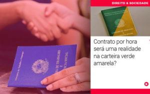 Contrato Por Hora Sera Uma Realidade Na Carteira Verde Amarela - Escritório de Advocacia em Várzea Paulista - SP | Dra Elaine Fernandes