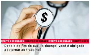 Depois Do Fim Do Auxilio Doenca Voce E Obrigado A Retornar Ao Trabalho - Escritório de Advocacia em Várzea Paulista - SP | Dra Elaine Fernandes