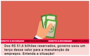 Dos Rs 51 6 Bilhoes Reservados Governo Usou Um Terco Desse Valor Para A Manutencao De Empregos Entenda A Situacao - Escritório de Advocacia em Várzea Paulista - SP | Dra Elaine Fernandes