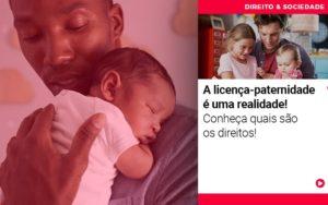 Licenca Paternidade E Uma Realidade Conheca Quais Sao Os Direitos - Escritório de Advocacia em Várzea Paulista - SP | Dra Elaine Fernandes
