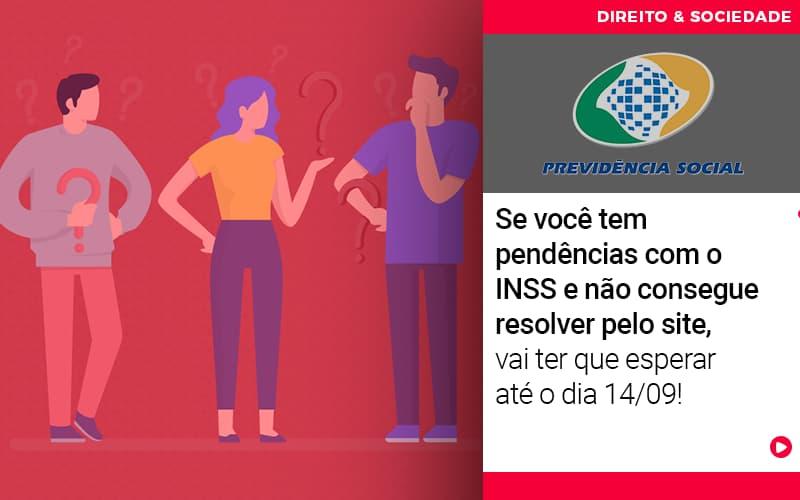 Se Voce Tem Pendencias Com O Inss E Nao Consegue Resolver Pelo Site Vai Ter Que Esperar Ate O Dia 14 09 - Escritório de Advocacia em Várzea Paulista - SP | Dra Elaine Fernandes