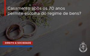 Casamento Apos 70 Anos Dra. Elaine Fernandes Blog - Escritório de Advocacia em Várzea Paulista - SP | Dra Elaine Fernandes